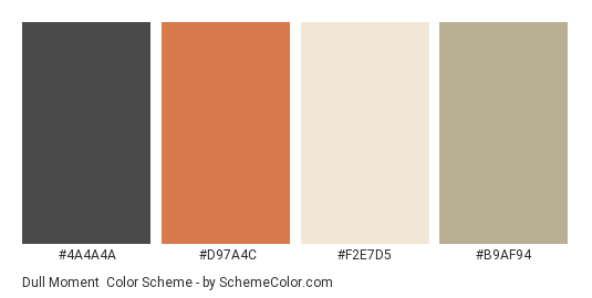 Dull Moment - Color scheme palette thumbnail - #4a4a4a #d97a4c #f2e7d5 #b9af94