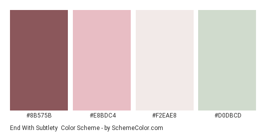End with Subtlety - Color scheme palette thumbnail - #8B575B #E8BDC4 #F2EAE8 #D0DBCD