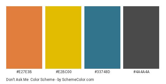 Don't Ask Me - Color scheme palette thumbnail - #E27E3B #E2BC00 #33748D #4A4A4A