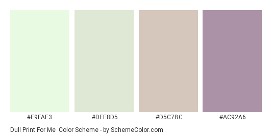 Dull Print For Me - Color scheme palette thumbnail - #E9FAE3 #DEE8D5 #D5C7BC #AC92A6
