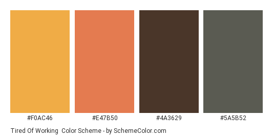 Tired of Working - Color scheme palette thumbnail - #F0AC46 #E47B50 #4A3629 #5A5B52