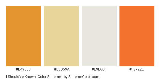 I Should've Known - Color scheme palette thumbnail - #e49530 #e8d59a #e9e6df #f3722e