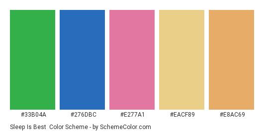 Sleep is Best - Color scheme palette thumbnail - #33b04a #276dbc #e277a1 #eacf89 #e8ac69