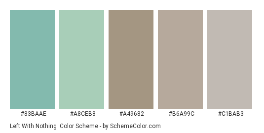 Left with Nothing - Color scheme palette thumbnail - #83BAAE #A8CEB8 #a49682 #b6a99c #c1bab3