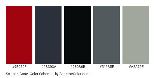So long gone - Color scheme palette thumbnail - #9e050f #2b303a #080b0b #515b5e #a2a79e