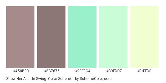 Show Her a Little Swing - Color scheme palette thumbnail - #A58B8B #8C7676 #99F0CA #C9FDD7 #F1FFD0
