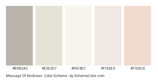 Message of Kindness - Color scheme palette thumbnail - #B9B5AC #E5E3D7 #F6F4EC #F1E8E4 #F1DBCE