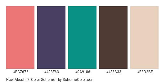 How About It? - Color scheme palette thumbnail - #EC7676 #493F63 #0A9186 #4F3B33 #E8D2BE