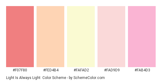 Light is Always Light - Color scheme palette thumbnail - #f07f80 #FED4B4 #fafad2 #fad9d9 #fab4d3
