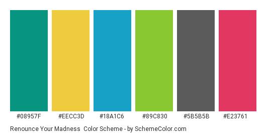 Renounce Your Madness - Color scheme palette thumbnail - #08957f #eecc3d #18a1c6 #89c830 #5b5b5b #e23761