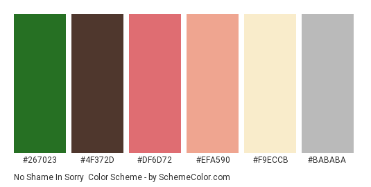 No Shame in Sorry - Color scheme palette thumbnail - #267023 #4f372d #df6d72 #efa590 #f9eccb #bababa