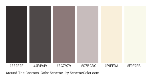 Around the Cosmos - Color scheme palette thumbnail - #332E2E #4F4949 #8C7979 #C7BCBC #F9EFDA #F9F9EB