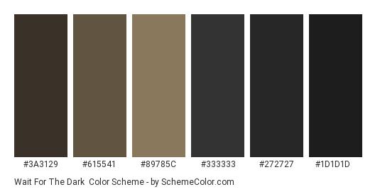 Wait For the Dark - Color scheme palette thumbnail - #3a3129 #615541 #89785c #333333 #272727 #1d1d1d