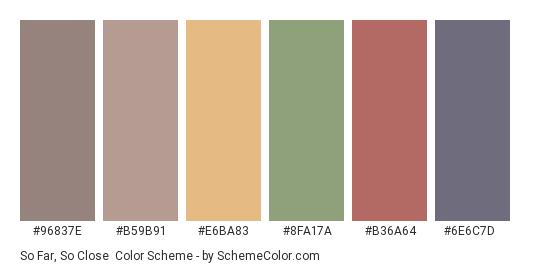 So Far, So Close - Color scheme palette thumbnail - #96837e #b59b91 #e6ba83 #8fa17a #b36a64 #6e6c7d