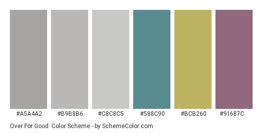 Over for Good - Color scheme palette thumbnail - #a5a4a2 #b9b8b6 #c8c8c5 #588c90 #bcb260 #91687c